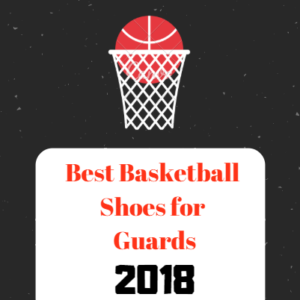 Best Basketball Shoes for Guards 2018
